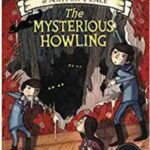 Nonfiction Books For Kids - The Incorrigible Children of Ashton Place: The Mysterious Howling by Maryrose Wood