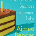 nonfiction Books For Kids - The Particular Sadness of Lemon Cake by Aimee Bender