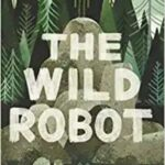 Nonfiction Books For Kids - The Wild Robot by Peter Brown
